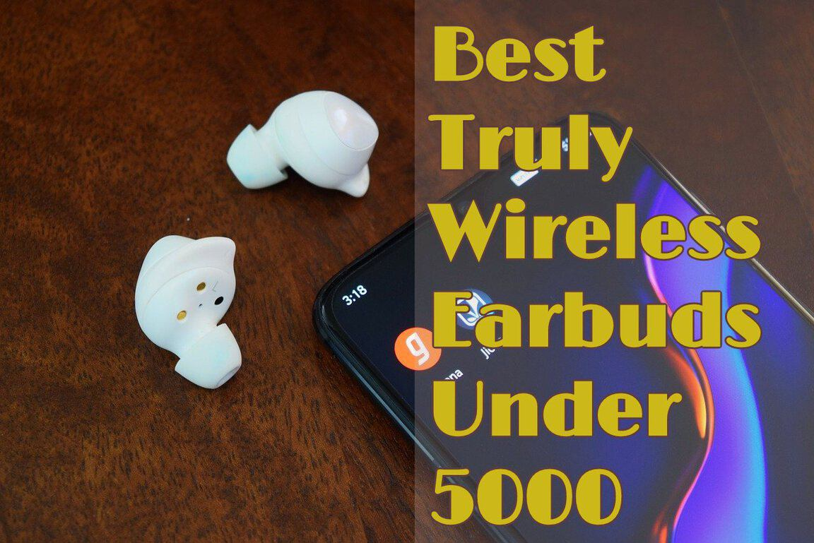 Best Wireless Earbuds Under 5000 Truly Wireless